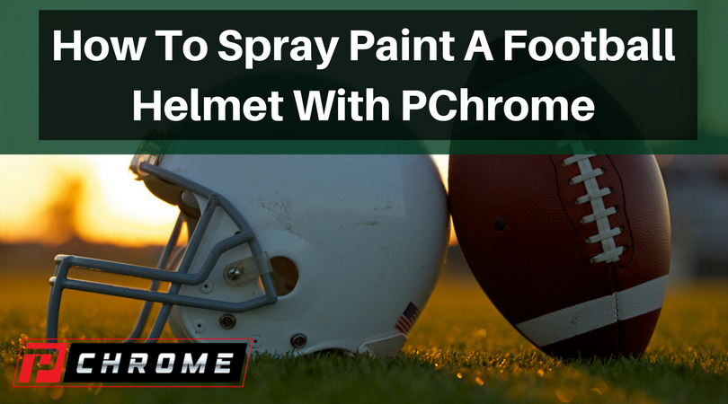 How To Spray Paint A Football Helmet With PChrome