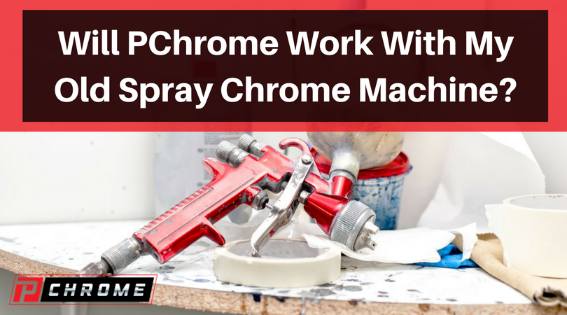 Will PChrome Work With My Old Spray Chrome Machine?